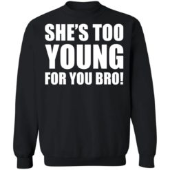 She's too young for you bro shirt $19.95 redirect04212021230437 5