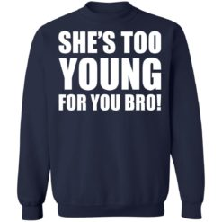 She's too young for you bro shirt $19.95 redirect04212021230437 6