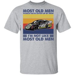 Car most old men would have given up by now i'm not like most old men shirt $19.95 redirect04222021000416 1