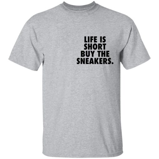 Life is short buy the sneakers shirt $25.95 redirect04222021020434 1