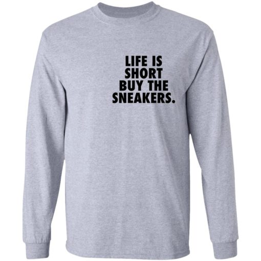 Life is short buy the sneakers shirt $25.95 redirect04222021020434 4