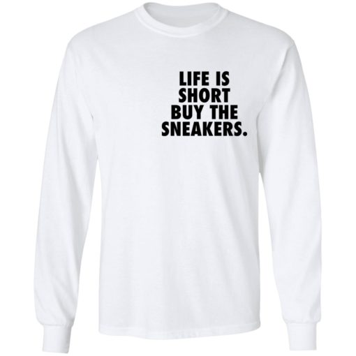 Life is short buy the sneakers shirt $25.95 redirect04222021020434 5