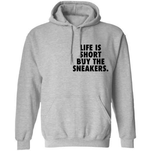 Life is short buy the sneakers shirt $25.95 redirect04222021020434 6