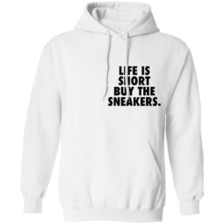 Life is short buy the sneakers shirt $25.95 redirect04222021020434 7