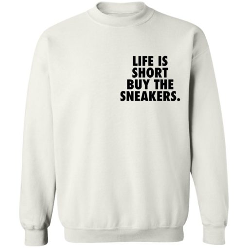 Life is short buy the sneakers shirt $25.95 redirect04222021020434 9