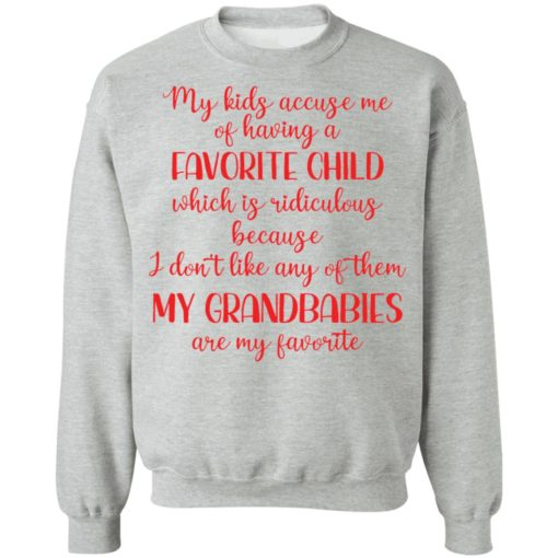 My kids accuse me of having a favorite child which is ridiculous because i don't like any of them shirt $19.95 redirect04222021030438 8