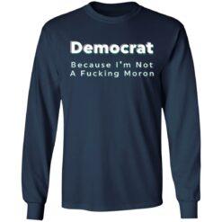 Democrat because i'm not a fucking moron shirt $19.95 redirect04222021040415 5