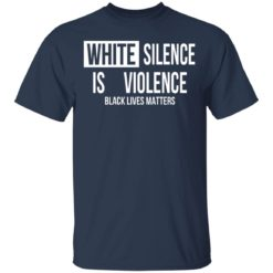 White silence is violence shirt $19.95 redirect04242021220437 1