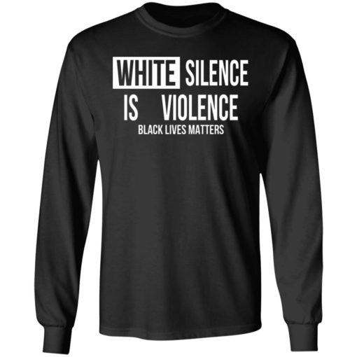 White silence is violence shirt $19.95 redirect04242021220437 4
