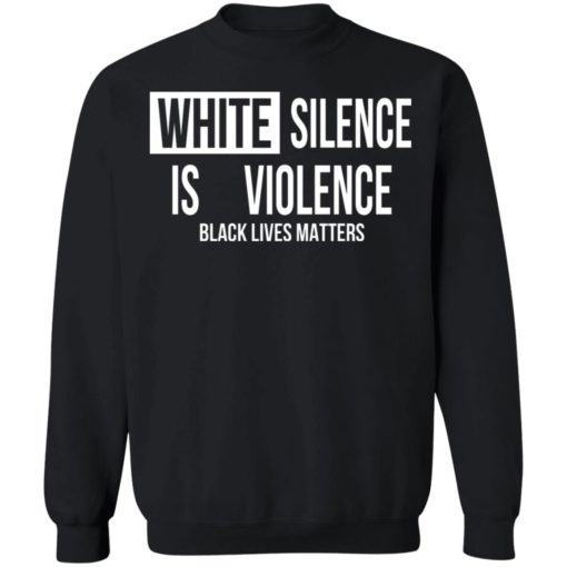 White silence is violence shirt $19.95 redirect04242021220437 8