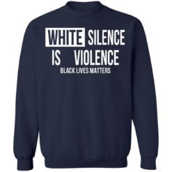 White silence is violence shirt $19.95 redirect04242021220437 9