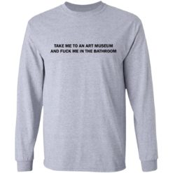 Take me to an art museum and fuck me in the bathroom shirt $19.95 redirect04242021220438 4
