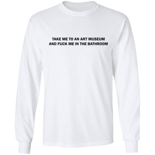 Take me to an art museum and fuck me in the bathroom shirt $19.95 redirect04242021220438 5