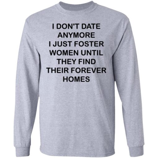 I don't date anymore i just foster women until they find their forever homes shirt $19.95 redirect04242021230437 4