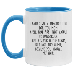 I would walk through fire for you mom accent mug $17.95 redirect04252021230421 1
