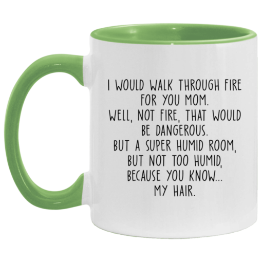 I would walk through fire for you mom accent mug $17.95 redirect04252021230421 2