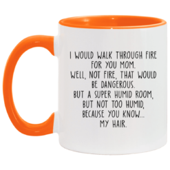 I would walk through fire for you mom accent mug $17.95 redirect04252021230421 5
