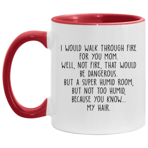 I would walk through fire for you mom accent mug $17.95 redirect04252021230421