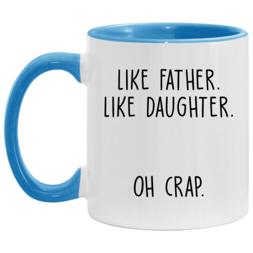 Like father like daughter oh crap accent mug $17.95 redirect04252021230444 1