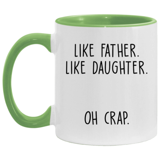 Like father like daughter oh crap accent mug $17.95 redirect04252021230444 2