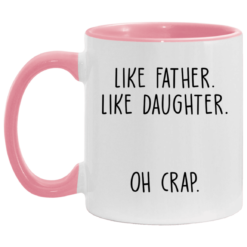 Like father like daughter oh crap accent mug $17.95 redirect04252021230444 3