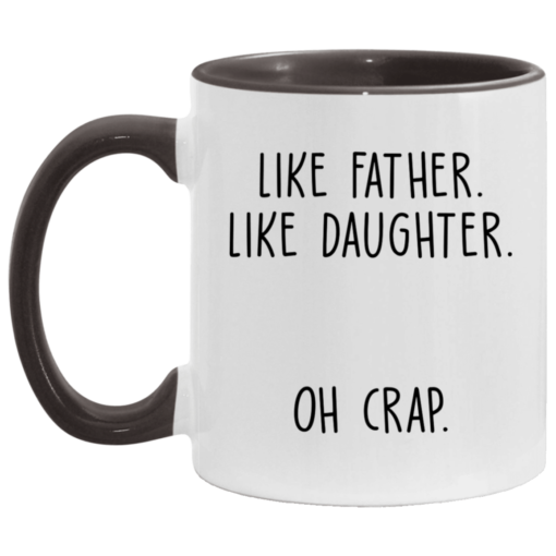 Like father like daughter oh crap accent mug $17.95 redirect04252021230444 4