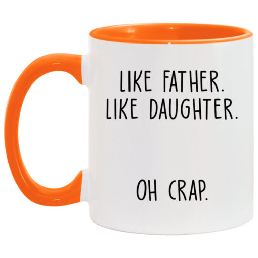 Like father like daughter oh crap accent mug $17.95 redirect04252021230444 5