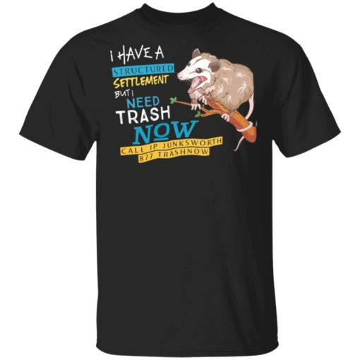 Possum I have a structured settlement but I need trash now shirt $19.95 redirect05032021060520