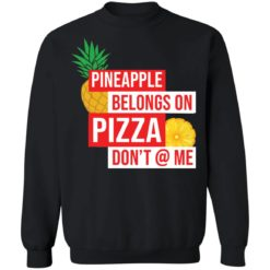 Pineapple belongs on pizza don't @ me shirt $19.95 redirect05042021040554 8