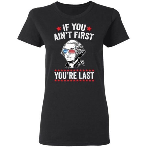 George Washington if you ain't first you're last shirt $19.95 redirect05042021060550 2