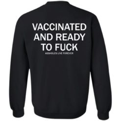 Vaccinated and ready to fuck assholes live forever shirt $25.95 redirect05052021220517 17