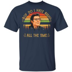Ian Malcolm boy do i hate right all the time shirt $19.95 redirect05062021040529 1