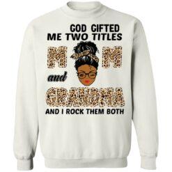 God gifted me two titles mom and grandma and I rock them both shirt $19.95 redirect05062021040559 9