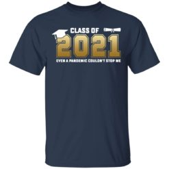 Class of 2021 even a pandemic couldn't stop me shirt $19.95 redirect05072021040550 1