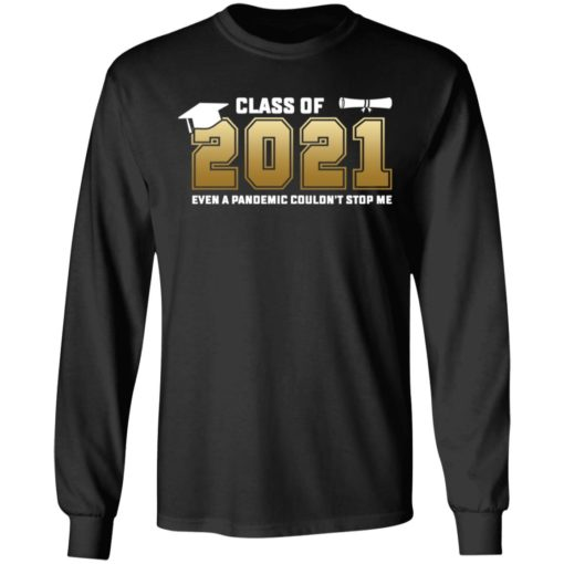 Class of 2021 even a pandemic couldn't stop me shirt $19.95 redirect05072021040550 4