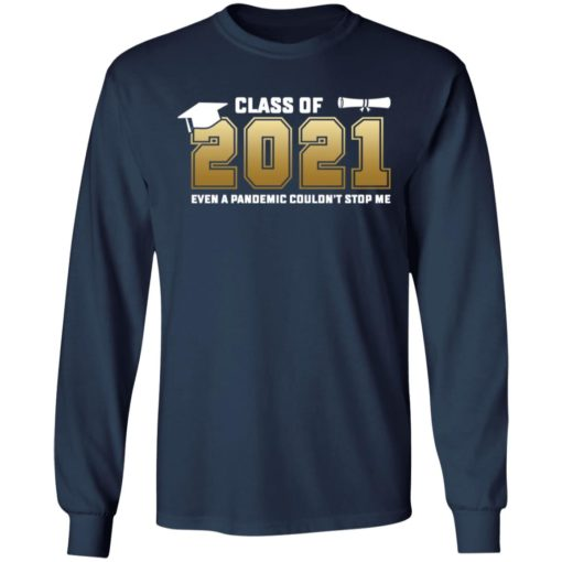 Class of 2021 even a pandemic couldn't stop me shirt $19.95 redirect05072021040550 5