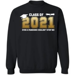 Class of 2021 even a pandemic couldn't stop me shirt $19.95 redirect05072021040550 8