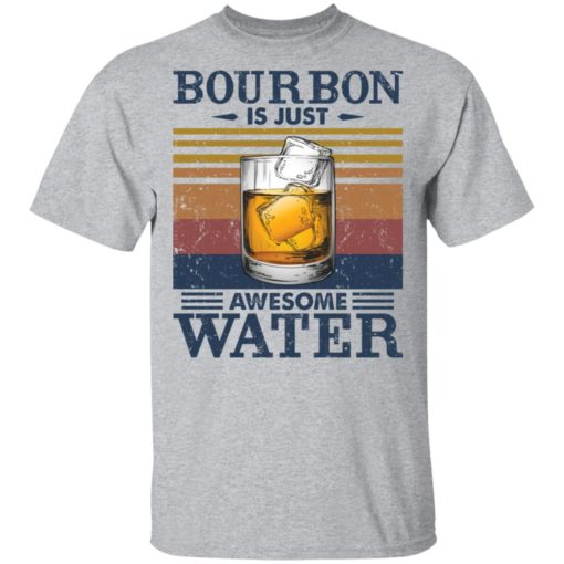 Bourbon is just awesome water shirt $19.95 redirect05072021040557 1