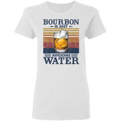 Bourbon is just awesome water shirt $19.95 redirect05072021040557 2