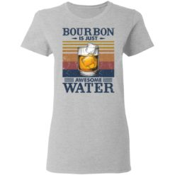 Bourbon is just awesome water shirt $19.95 redirect05072021040557 3