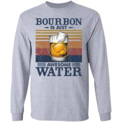 Bourbon is just awesome water shirt $19.95 redirect05072021040557 4