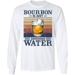 Bourbon is just awesome water shirt $19.95 redirect05072021040557 5
