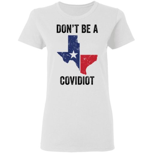 Texas don't be a Covidiot shirt $19.95 redirect05072021050511 2