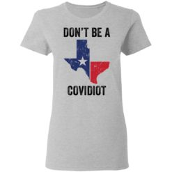 Texas don't be a Covidiot shirt $19.95 redirect05072021050511 3