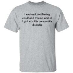 I endured debilitating childhood trauma and all shirt $19.95 redirect05102021000533 1