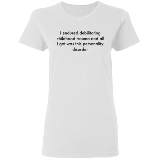 I endured debilitating childhood trauma and all shirt $19.95 redirect05102021000533 2