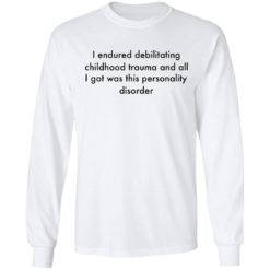 I endured debilitating childhood trauma and all shirt $19.95 redirect05102021000533 5