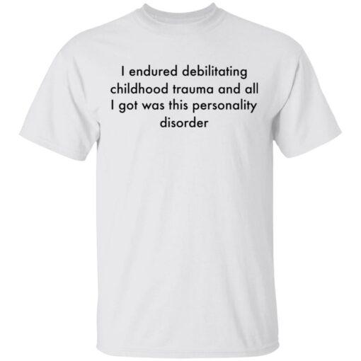 I endured debilitating childhood trauma and all shirt $19.95 redirect05102021000533