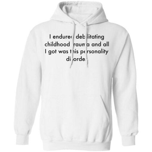 I endured debilitating childhood trauma and all shirt $19.95 redirect05102021000534 1