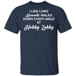 I like long romantic walks down every aisle at hobby lobby shirt $19.95 redirect05102021010533 1
